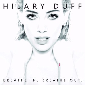 Hilary Duff - Beathe In. Breathe Out.