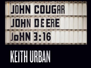 Keith Urban - John Cougar, John Deere, John 3:16